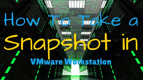 How to Take a Snapshot in VMware Workstation