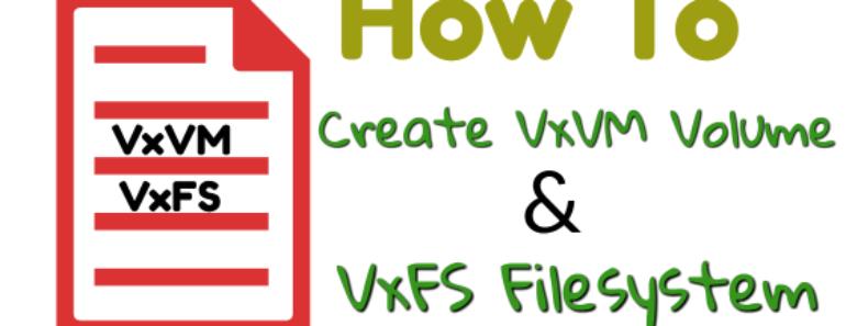 How to Create VxVM Volume & VxFS Filesystem in RHEL 7