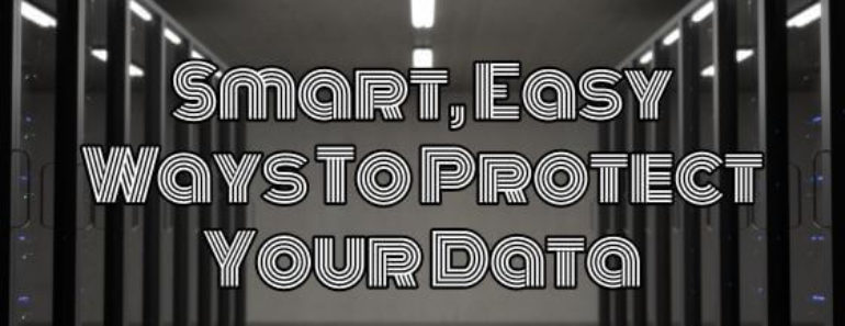 Easy Ways To Protect Your Data